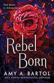Rebel Born, Amy A. Bartol