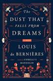 The Dust That Falls from Dreams, Louis de Bernieres
