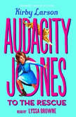 Audacity Jones to the Rescue, Kirby Larson