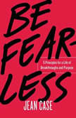 Be Fearless 5 Principles for a Life of Breakthroughs and Purpose, Jean Case