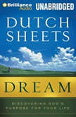 Dream Discovering God's Purpose for Your Life, Dutch Sheets