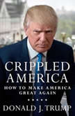 Crippled America How to Make America Great Again, Donald J. Trump
