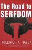 The Road to Serfdom, the Definitive Edition Text and Documents, F. A. Hayek