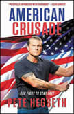 American Crusade Our Fight to Stay Free, Pete Hegseth