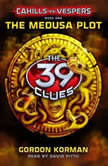 The 39 Clues: Cahills vs. Vespers Book 1: The Medusa Plot, Gordon Korman
