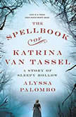 The Spellbook of Katrina Van Tassel A Story of Sleepy Hollow, Alyssa Palombo