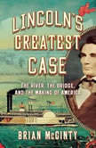 Lincoln's Greatest Case The River, The Bridge, and The Making of America, Brian McGinty
