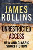 Unrestricted Access New and Classic Short Fiction, James Rollins