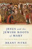 Jesus and the Jewish Roots of Mary