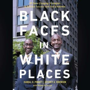 Black Faces in White Places: 10 Game-Changing Strategies to Achieve Success and Find Greatness, Randal D.  Pinkett