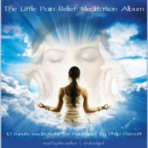 The Little Pain Relief Meditation, Philip Permutt