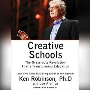Creative Schools The Grassroots Revolution That's Transforming Education, Lou Aronica