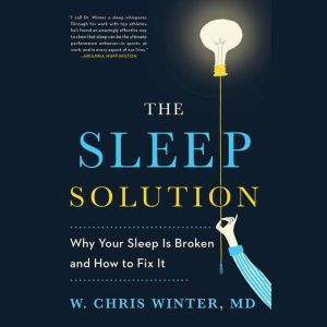 The Sleep Solution Why Your Sleep is Broken and How to Fix It, W. Chris Winter, M.D.