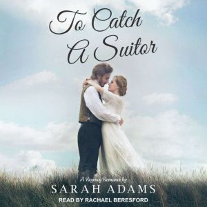 To Catch a Suitor A Regency Romance, Sarah Adams