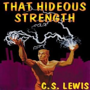 That Hideous Strength: A Modern FairyTale for GrownUps, C. S. Lewis