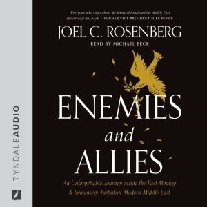 Enemies and Allies An Unforgettable Journey inside the Fast-Moving & Immensely Turbulent Modern Middle East, Joel C. Rosenberg