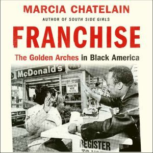 Franchise The Golden Arches in Black America, Marcia Chatelain