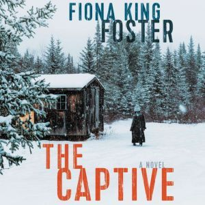 The Captive A Novel, Fiona King Foster