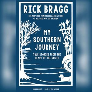 My Southern Journey: True Stories from the Heart of the South, Rick Bragg