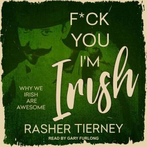 F*ck You, I'm Irish Why We Irish Are Awesome, Rasher Tierney