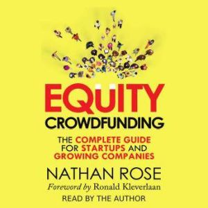 Equity Crowdfunding: The Complete Guide For Startups And Growing Companies, Nathan Rose