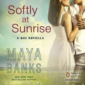 Softly at Sunrise: A KGI Novella, Maya Banks