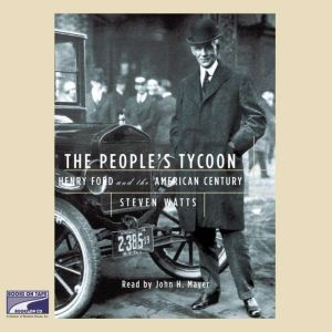 The People's Tycoon: Henry Ford and the American Century, Steven Watts