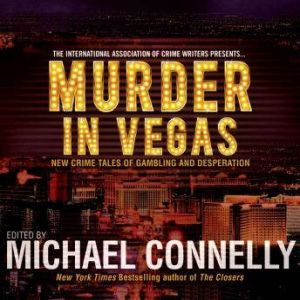 Murder in Vegas New Crime Tales of Gambling and Desperation, Michael Connelly (Editor)