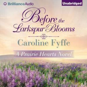 Before the Larkspur Blooms, Caroline Fyffe