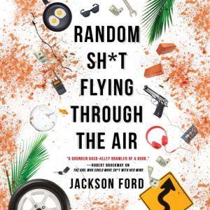 Random Sh*t Flying Through the Air, Jackson Ford