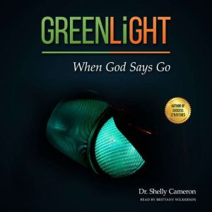 GreenLight When God Says Go, Dr. Shelly M Cameron