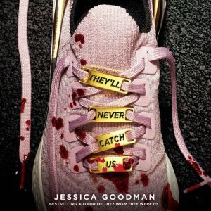 They'll Never Catch Us, Jessica Goodman