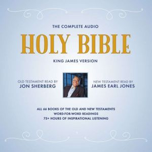 The Complete Audio Holy Bible: King James Version The New Testament as Read by James Earl Jones; The Old Testament as Read by Jon Sherberg, James Earl Jones