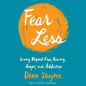 Fear Less Living Beyond Fear, Anxiety, Anger, and Addiction, Dean Sluyter