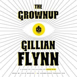 The Grownup: A Story by the Author of Gone Girl, Gillian Flynn