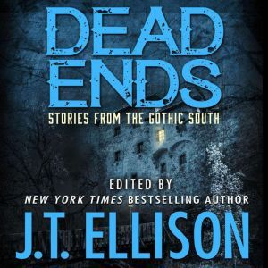 Dead Ends: Stories from the Gothic South, J.t. Ellison