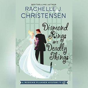 Diamond Rings Are Deadly Things: A Wedding Planner Mystery, Rachelle J. Christensen