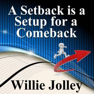 A Setback is a Setup for a Comeback, Willie Jolley