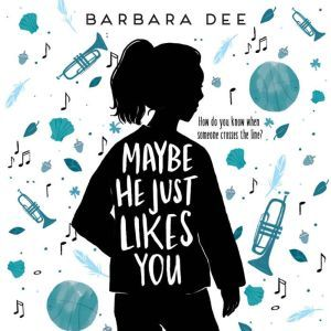 Maybe He Just Likes You, Barbara Dee