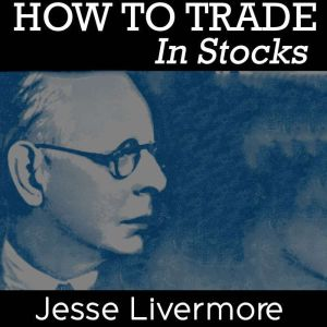How to Trade in Stocks, Jesse Livermore