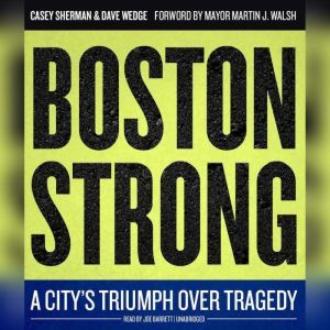 Boston Strong: A Citys Triumph over Tragedy, Casey Sherman; Dave Wedge