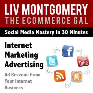 Internet Marketing Advertising: Ad Revenue From Your Internet Business, Liv Montgomery