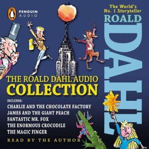 The Roald Dahl Audio Collection: Includes Charlie and the Chocolate Factory, James & the Giant Peach, Fantastic M r. Fox, The Enormous Crocodile & The Magic Finger, Roald Dahl