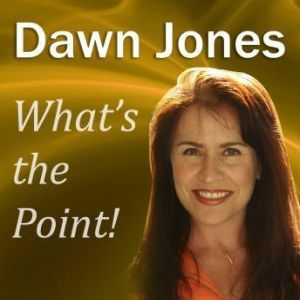 What's the Point!: Telling Memorable Stories so People Will Remember You, Dawn Jones