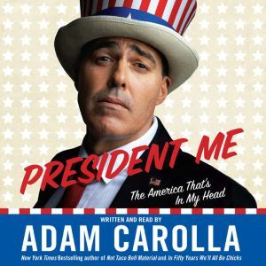 President Me: The America That's In My Head, Adam Carolla