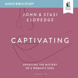 Captivating Updated: Audio Bible Studies Unveiling the Mystery of a Woman's Soul, Stasi Eldredge