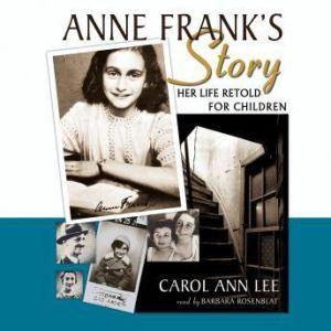 Anne Franks Story Her Life Retold for Children, Carol Ann Lee