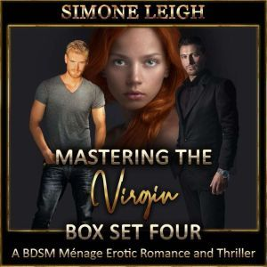 Mastering the Virgin Box Set Four: A BDSM Menage Erotic Romance and Thriller, Simone Leigh