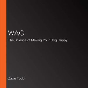 Wag The Science of Making Your Dog Happy, Zazie Todd