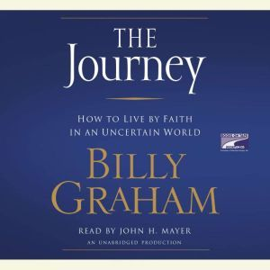 The Journey How to Live by Faith in an Uncertain World, Billy Graham